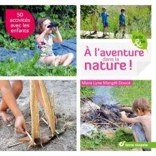 A l'aventure dans la nature ! 50 idées avec les enfants